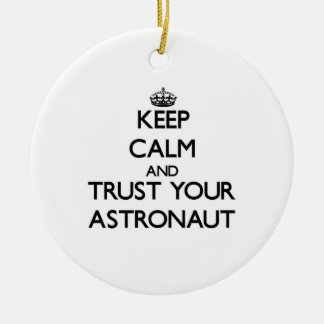Keep Calm and Trust Your Astronaut Ornaments