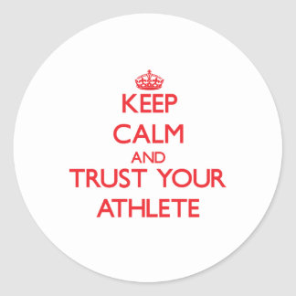 Keep Calm and Trust Your Athlete Round Stickers