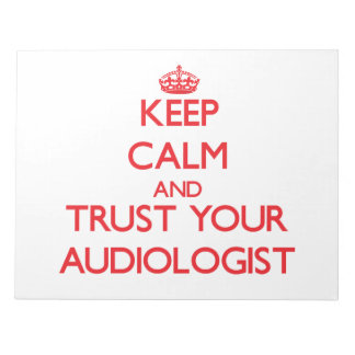 Keep Calm and Trust Your Audiologist Memo Note Pads