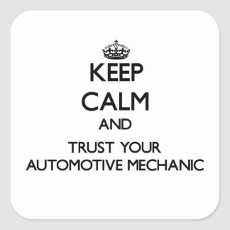 Keep Calm and Trust Your Automotive Mechanic Square Sticker