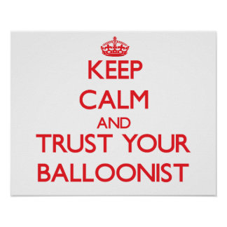 Keep Calm and Trust Your Balloonist Posters