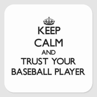 Keep Calm and Trust Your Baseball Player Square Sticker