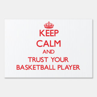 Keep Calm and Trust Your Basketball Player Lawn Signs