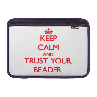 Keep Calm and trust your Beader MacBook Sleeves