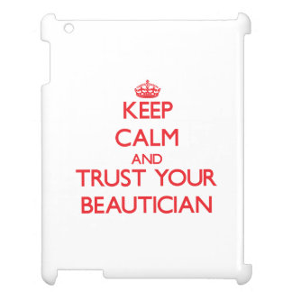 Keep Calm and trust your Beautician Cover For The iPad