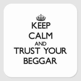 Keep Calm and Trust Your Beggar Square Sticker