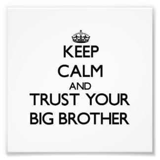 Keep Calm and Trust  your Big Brother Photo