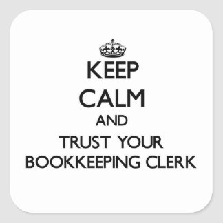 Keep Calm and Trust Your Bookkeeping Clerk Square Sticker