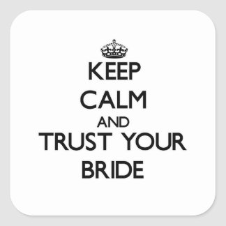Keep Calm and Trust  your Bride Square Sticker