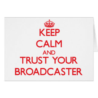 Keep Calm and Trust Your Broadcaster Greeting Card