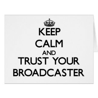 Keep Calm and Trust Your Broadcaster Card