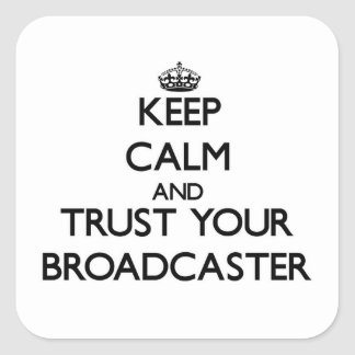 Keep Calm and Trust Your Broadcaster Square Stickers