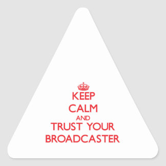 Keep Calm and Trust Your Broadcaster Triangle Stickers