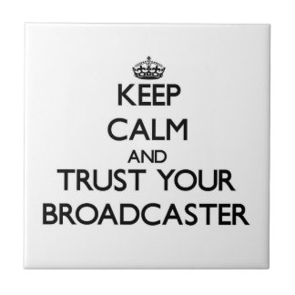 Keep Calm and Trust Your Broadcaster Ceramic Tile
