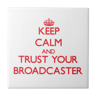 Keep Calm and Trust Your Broadcaster Tile