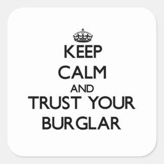 Keep Calm and Trust Your Burglar Square Sticker