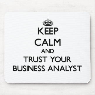 Keep Calm and Trust Your Business Analyst Mouse Pad