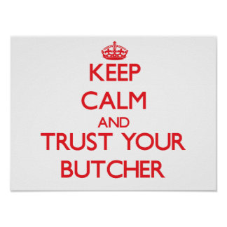 Keep Calm and Trust Your Butcher Poster