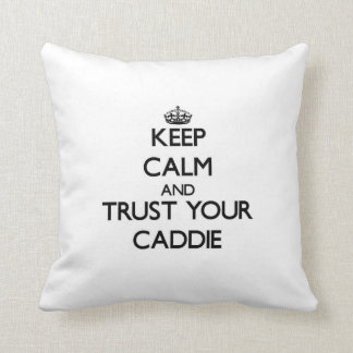 Keep Calm and Trust Your Caddie Pillows