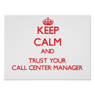 Keep Calm and Trust Your Call Center Manager Poster