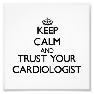 Keep Calm and Trust Your Cardiologist Art Photo