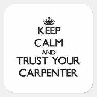 Keep Calm and Trust Your Carpenter Square Sticker