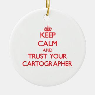 Keep Calm and Trust Your Cartographer Ceramic Ornament