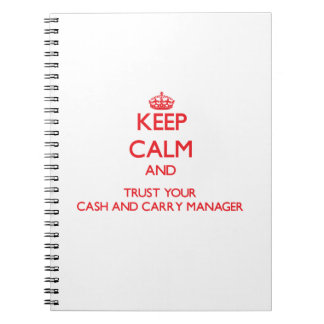 Keep Calm and Trust Your Cash And Carry Manager Notebooks