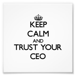Keep Calm and Trust Your Ceo Photo Print