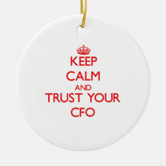 Keep Calm and Trust Your Cfo Ceramic Ornament