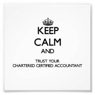 Keep Calm and Trust Your Chartered Certified Accou Photo Print