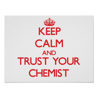 Keep Calm and Trust Your Chemist Poster