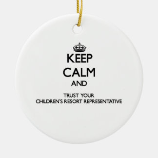 Keep Calm and Trust Your Children's Resort Represe Christmas Tree Ornaments