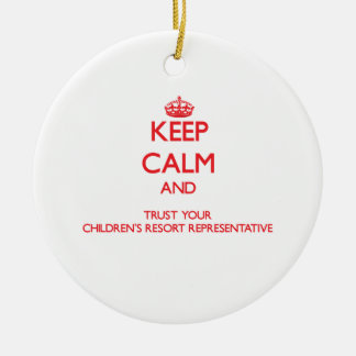 Keep Calm and Trust Your Children's Resort Represe Christmas Ornament