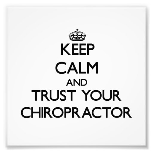 Keep Calm and Trust Your Chiropractor Photograph