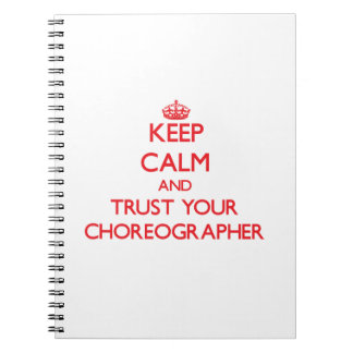 Keep Calm and Trust Your Choreographer Note Book