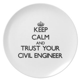 Keep Calm and Trust Your Civil Engineer Dinner Plate