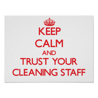 Keep Calm and Trust Your Cleaning Staff Poster