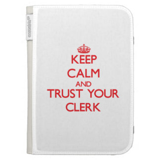 Keep Calm and trust your Clerk Cases For Kindle