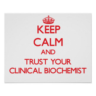 Keep Calm and Trust Your Clinical Biochemist Poster