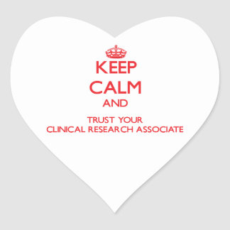 Keep Calm and Trust Your Clinical Research Associa Heart Sticker
