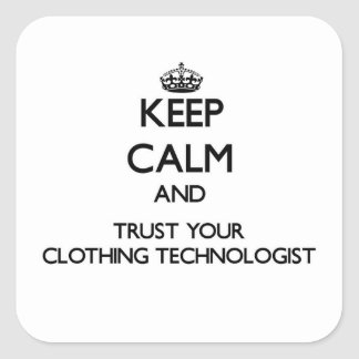 Keep Calm and Trust Your Clothing Technologist Square Stickers