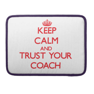 Keep Calm and trust your Coach Sleeves For MacBooks