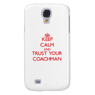 Keep Calm and trust your Coachman Galaxy S4 Cover