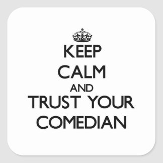 Keep Calm and Trust Your Comedian Square Stickers