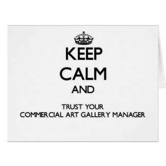 Keep Calm and Trust Your Commercial Art Gallery Ma Large Greeting Card