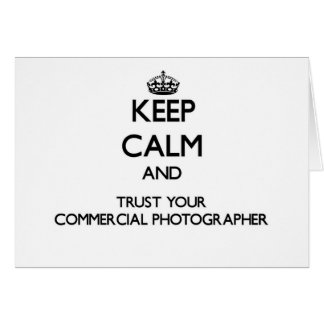 Keep Calm and Trust Your Commercial Photographer Greeting Card