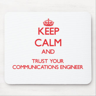 Keep Calm and Trust Your Communications Engineer Mouse Pad