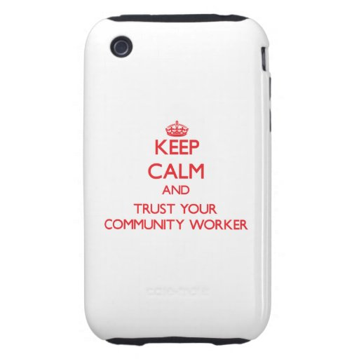 Keep Calm and trust your Community Worker iPhone 3 Tough Covers