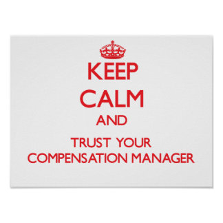 Keep Calm and Trust Your Compensation Manager Poster